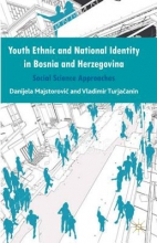 Majstorovic, Danijela,   Turjacanin, Vladimir Youth Ethnic and National Identity in Bosnia and Herzegovina
