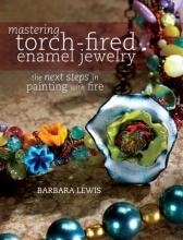 Barbara Lewis Mastering Torch-Fired Enamel Jewelry