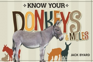 Byard, Jack Know Your Donkeys & Mules