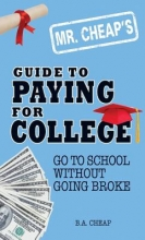 Cheap, B. A. Mr. Cheap`s Guide to Paying for College