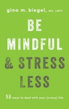 Gina Biegel Be Mindful and Stress Less
