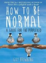 Browning, Guy How to Be Normal