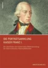 Die Porträtsammlung Kaiser Franz I.