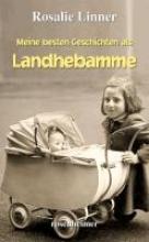 Linner, Rosalie Meine besten Geschichten als Landhebamme