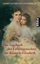 Österreich, Marie Valerie von Das Tagebuch der Lieblingstochter von Kaiserin Elisabeth 1878-1899