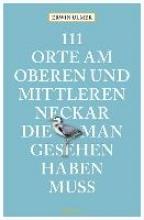 Ulmer, Erwin 111 Orte am oberen und mittleren Neckar, die man gesehen haben muss