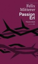 Mitterer, Felix Passion Erl