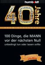 Großmann, Adam 40 Jahre: 100 Dinge, die MANN vor der nchsten Null unbedingt tun oder lassen sollte