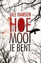 Ule Hansen , Hoe mooi je bent