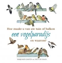 Marjolein Bastin Nico de Haan, Hoe maakt u van uw tuin of balkon een vogelparadijs