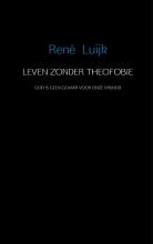 Rene  Luijk Leven zonder theofobie