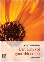 Henny  Thijssing-Boer Een arm vol goudsbloemen - grote letter uitgave
