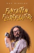 Guy Didelez , Fantasten & flierefluiters