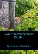 Patrick Van Lieshout , Van Kraaienvoer naar Kipfilet