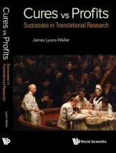 Lyons-Weiler, James Cures Vs. Profits: Successes In Translational Research
