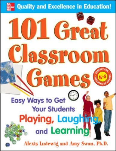 Alexis Ludewig,   Amy Swan Dr.,101 Great Classroom Games