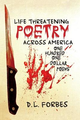 D. Forbes,Life Threatening Poetry Across America