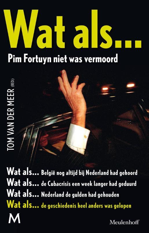 Tom van der Meer,Wat als... Pim Fortuyn niet was vermoord