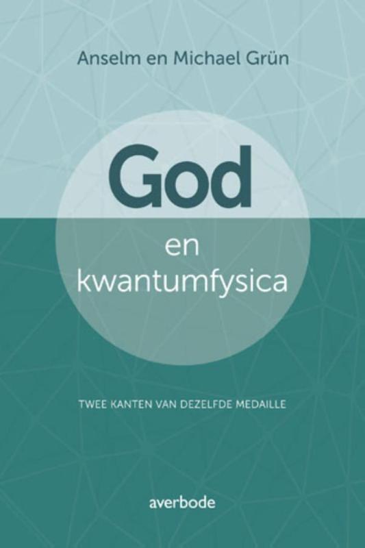 Anselm Grün, Michael Grün,God en kwantumfysica