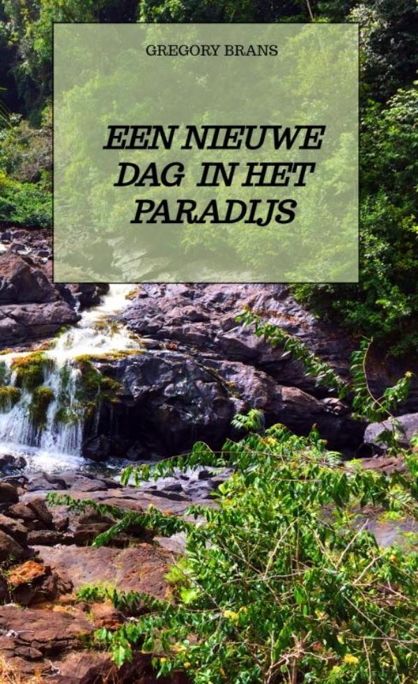Gregory Brans,Een nieuwe dag in het paradijs