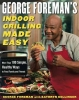 Foreman, George,George Foreman's Indoor Grilling Made Easy