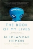 Hemon, Aleksandar,The Book of My Lives