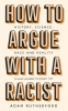 <b>Adam Rutherford</b>,How to Argue With a Racist