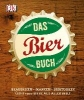 Das Bierbuch,Brauereien Marken Biertouren. Über 1700 Biere aus aller Welt