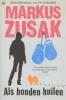<b>Markus  Zusak</b>,Als honden huilen