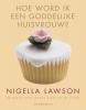 Nigella  Lawson ,Hoe word ik een goddelijke huisvrouw