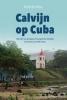 Huib de Vries ,Calvijn op Cuba