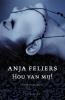 Anja  Feliers ,Hou van mij!