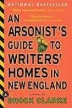 Clarke, Brock An Arsonist`s Guide to Writers` Homes in New England