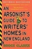 Clarke, Brock,An Arsonist`s Guide to Writers` Homes in New England