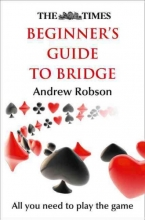 Andrew Robson,   The Times Mind Games The Times Beginner`s Guide to Bridge