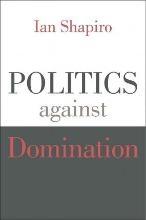 Ian Shapiro Politics Against Domination