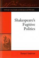 Anderson, Thomas P. Shakespeare`s Fugitive Politics