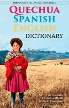 Odi Gonzales,   Christine Mladic Janney,   Emily Fjaellen Thompson Quechua-Spanish-English Dictionary