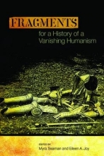 Fragments for a History of a Vanishing Humanism