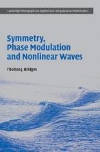 Thomas J. (University of Surrey) Bridges Symmetry, Phase Modulation and Nonlinear Waves