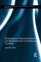 Spilker, Gabriele Globalization, Political Institutions and the Environment in Developing Countries