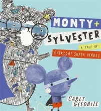 Gledhill, Carly Monty and Sylvester A Tale of Everyday Super Heroes