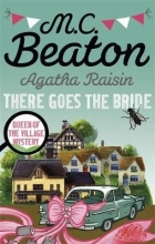 Beaton, M C Agatha Raisin: There Goes The Bride