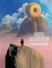Eric Joyner Robotic Existentialism: The Art Of Eric Joyner