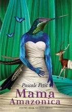 Pascale Petit Mama Amazonica