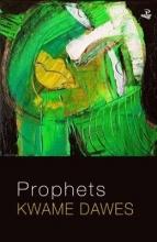 Kwame Dawes Prophets