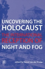 Van Der Knaap, Ewout Uncovering the Holocaust - The International Reception of Night and Fog