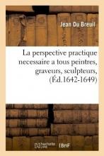 Du Breuil, Jean La Perspective Practique Necessaire a Tous Peintres, Graveurs, Sculpteurs, (Éd.1642-1649)