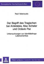Valenzuela, Raul Der Begriff des Tragischen bei Aristoteles, Max Scheler und Octavio Paz