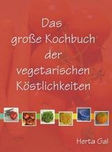 Gal, Herta Das große Kochbuch der vegetarischen Köstlichkeiten